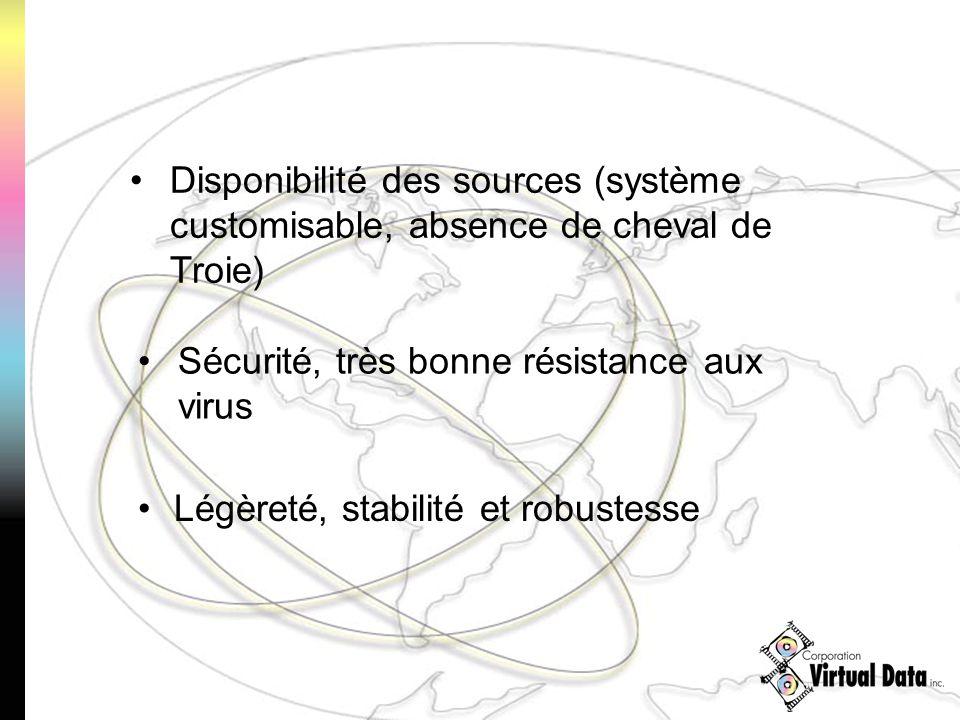 Légèreté, stabilité et robustesse Sécurité, très bonne résistance aux virus Disponibilité des sources (système customisable, absence de cheval de Troie)