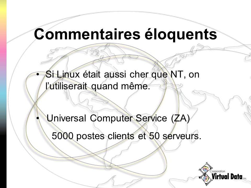 Commentaires éloquents Si Linux était aussi cher que NT, on lutiliserait quand même. Universal Computer Service (ZA) 5000 postes clients et 50 serveur
