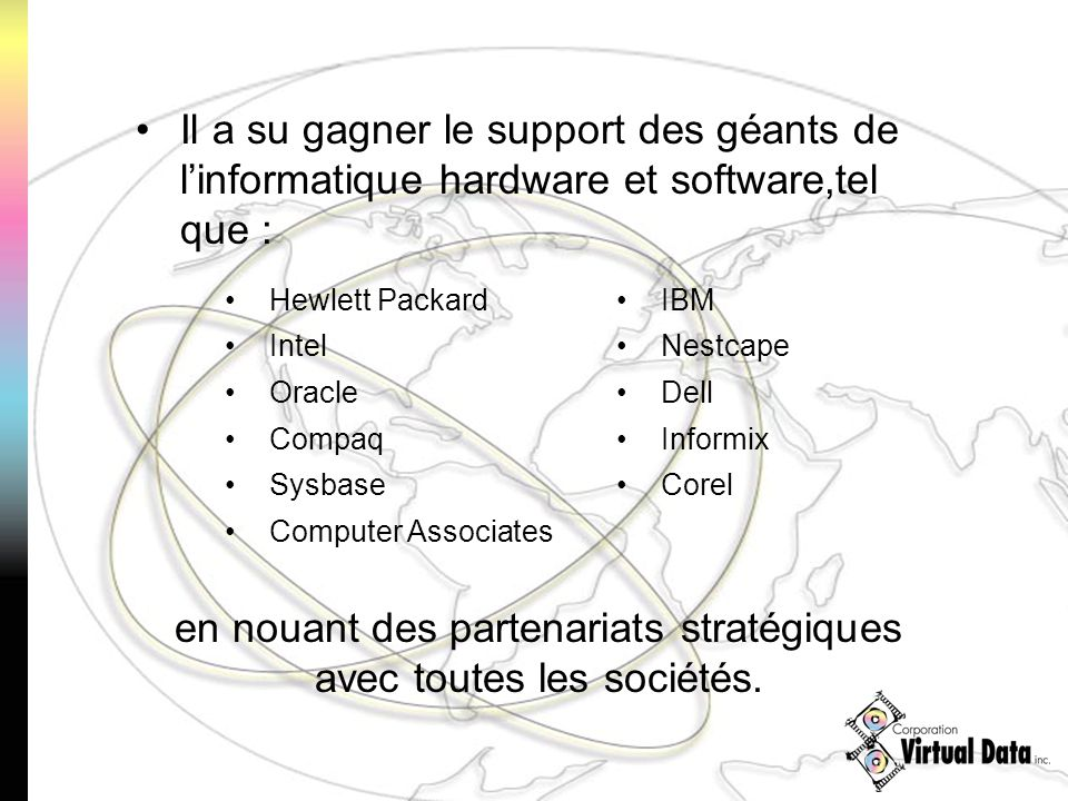 Il a su gagner le support des géants de linformatique hardware et software,tel que : Hewlett PackardIBM IntelNestcape OracleDell CompaqInformix Sysbas