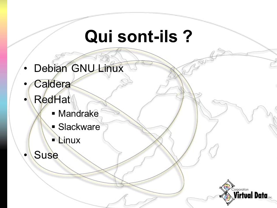 Qui sont-ils Debian GNU Linux Caldera RedHat Mandrake Slackware Linux Suse