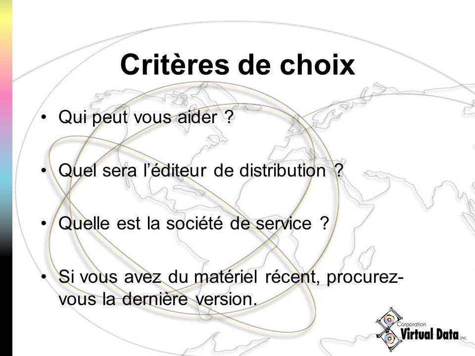 Critères de choix Qui peut vous aider ? Quel sera léditeur de distribution ? Quelle est la société de service ? Si vous avez du matériel récent, procu
