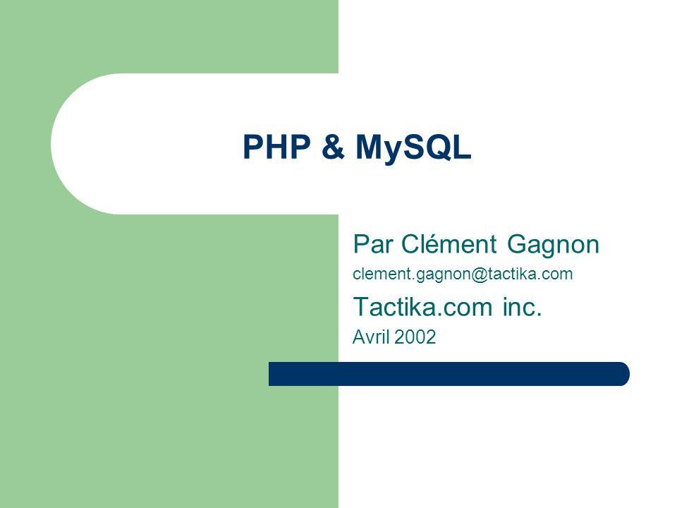PHP & MySQL Par Clément Gagnon clement.gagnon@tactika.com Tactika.com inc. Avril 2002
