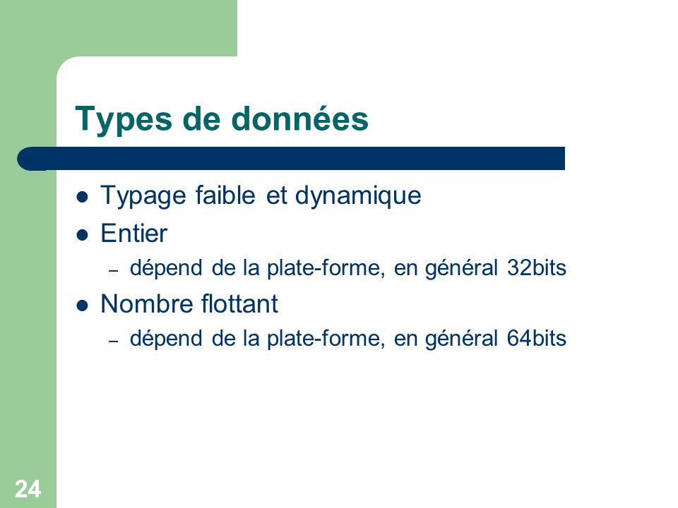 24 Types de données Typage faible et dynamique Entier – dépend de la plate-forme, en général 32bits Nombre flottant – dépend de la plate-forme, en gén