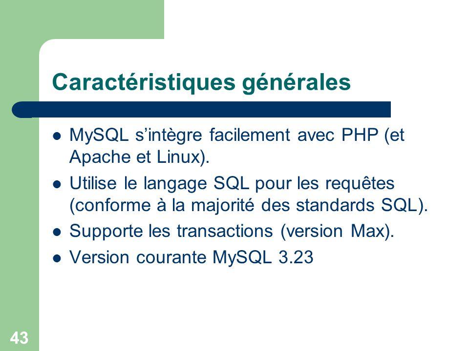 43 Caractéristiques générales MySQL sintègre facilement avec PHP (et Apache et Linux). Utilise le langage SQL pour les requêtes (conforme à la majorit