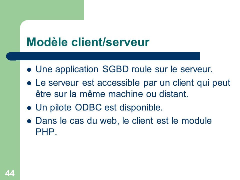 44 Modèle client/serveur Une application SGBD roule sur le serveur. Le serveur est accessible par un client qui peut être sur la même machine ou dista