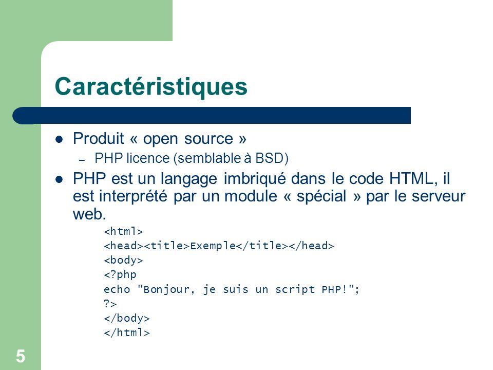 5 Caractéristiques Produit « open source » – PHP licence (semblable à BSD) PHP est un langage imbriqué dans le code HTML, il est interprété par un mod