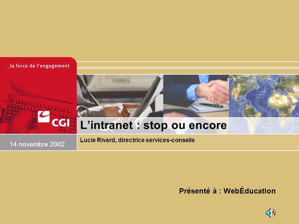 Lintranet : stop ou encore Lucie Rivard, directrice services-conseils 14 novembre 2002 Présenté à : WebÉducation