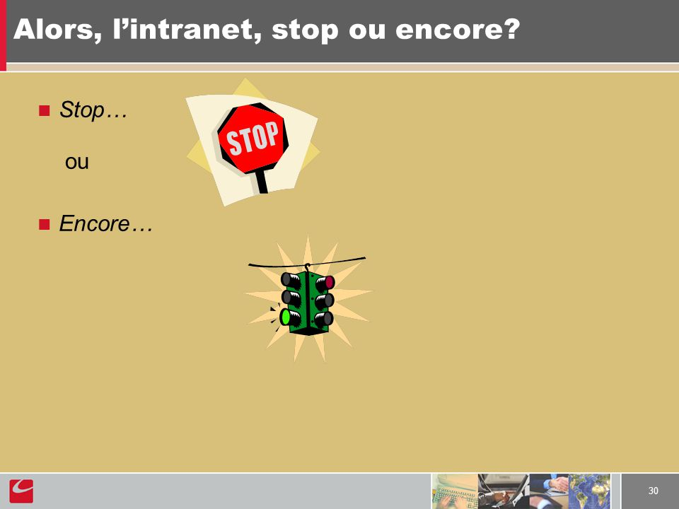30 Alors, lintranet, stop ou encore? Stop… ou Encore…