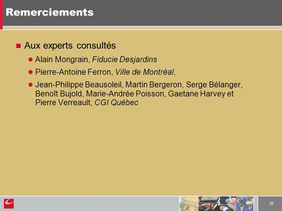 32 Remerciements Aux experts consultés Alain Mongrain, Fiducie Desjardins Pierre-Antoine Ferron, Ville de Montréal, Jean-Philippe Beausoleil, Martin B