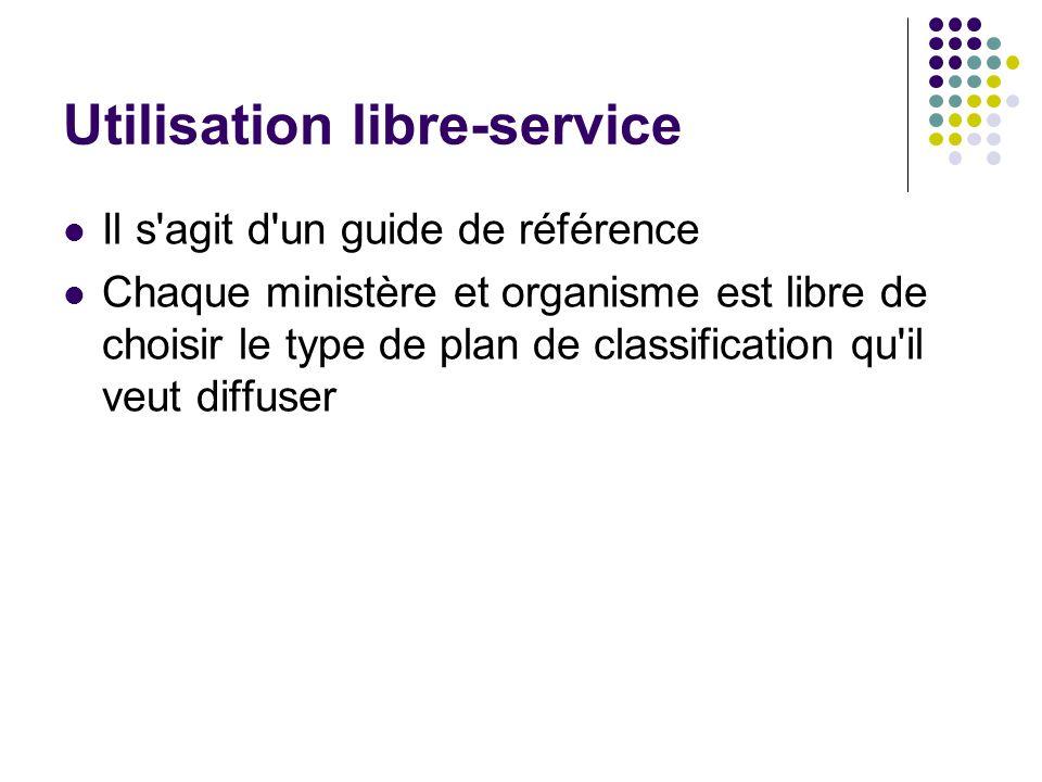 Utilisation libre-service Il s agit d un guide de référence Chaque ministère et organisme est libre de choisir le type de plan de classification qu il veut diffuser