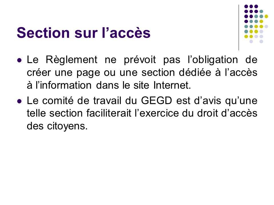 Section sur laccès Le Règlement ne prévoit pas lobligation de créer une page ou une section dédiée à laccès à linformation dans le site Internet. Le c