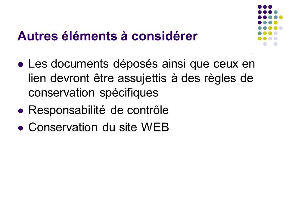 Autres éléments à considérer Les documents déposés ainsi que ceux en lien devront être assujettis à des règles de conservation spécifiques Responsabil