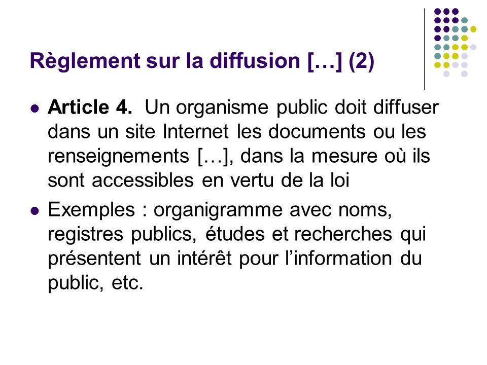 Règlement sur la diffusion […] (2) Article 4. Un organisme public doit diffuser dans un site Internet les documents ou les renseignements […], dans la