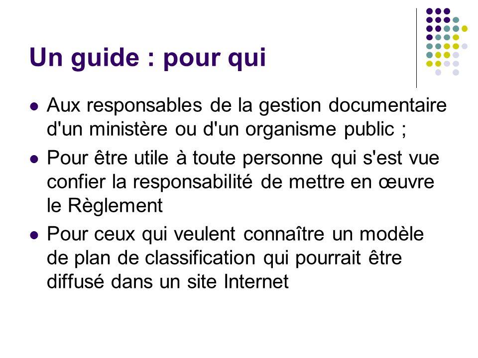 Un guide : pour qui Aux responsables de la gestion documentaire d'un ministère ou d'un organisme public ; Pour être utile à toute personne qui s'est v