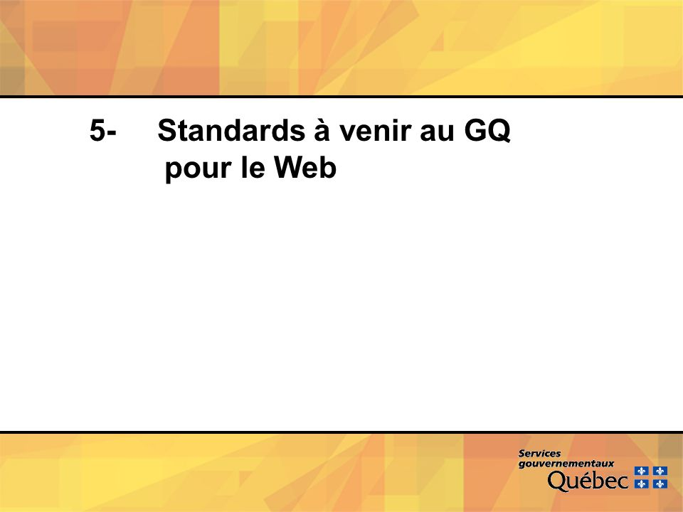 5- Standards à venir au GQ pour le Web