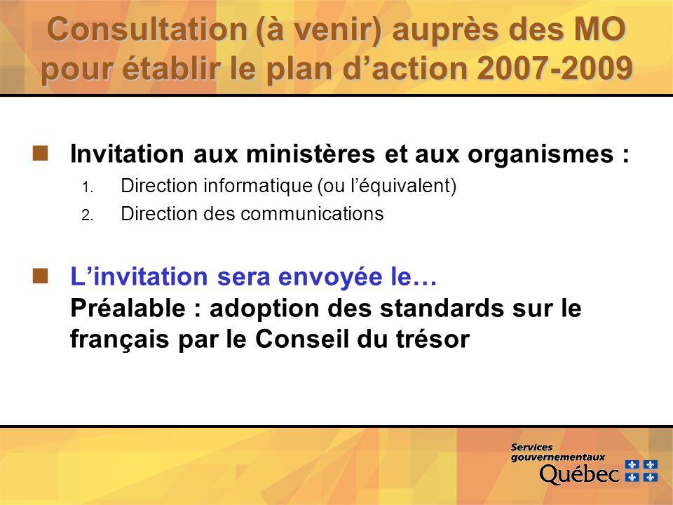 Consultation (à venir) auprès des MO pour établir le plan daction 2007-2009 nInvitation aux ministères et aux organismes : 1.