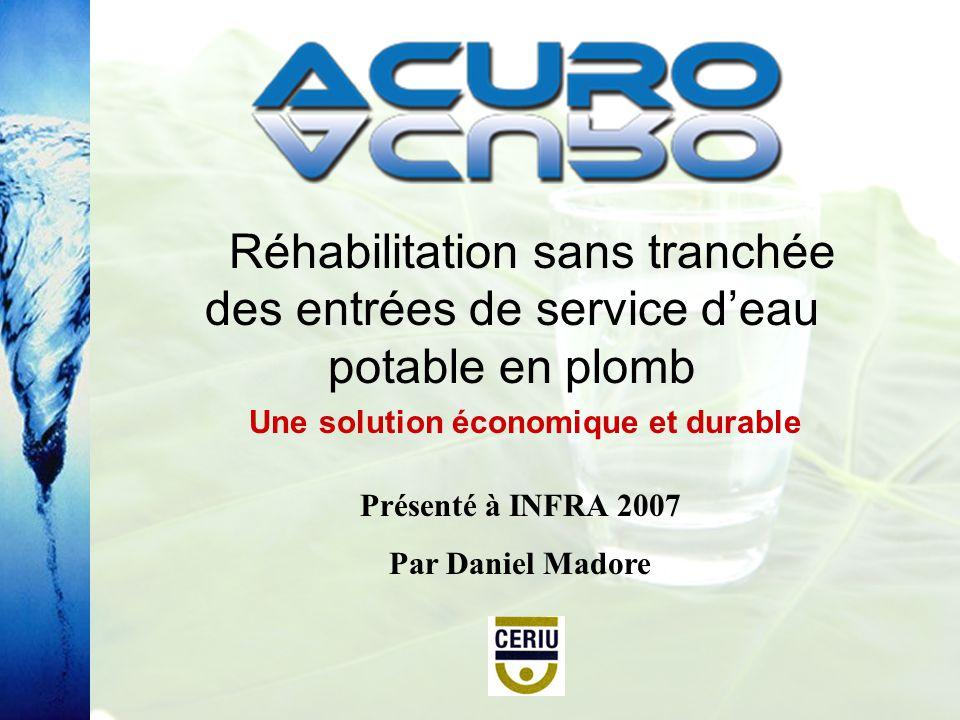 Réhabilitation sans tranchée des entrées de service deau potable en plomb Une solution économique et durable Présenté à INFRA 2007 Par Daniel Madore