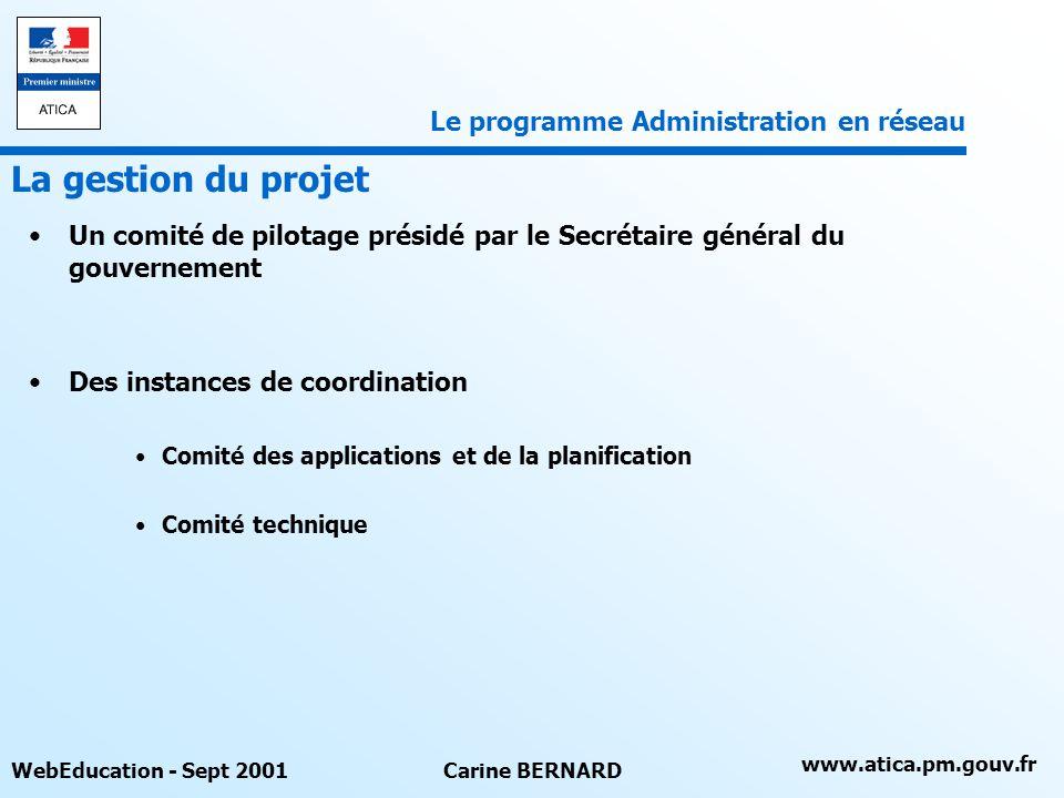 www.atica.pm.gouv.fr WebEducation - Sept 2001Carine BERNARD Un comité de pilotage présidé par le Secrétaire général du gouvernement Des instances de c