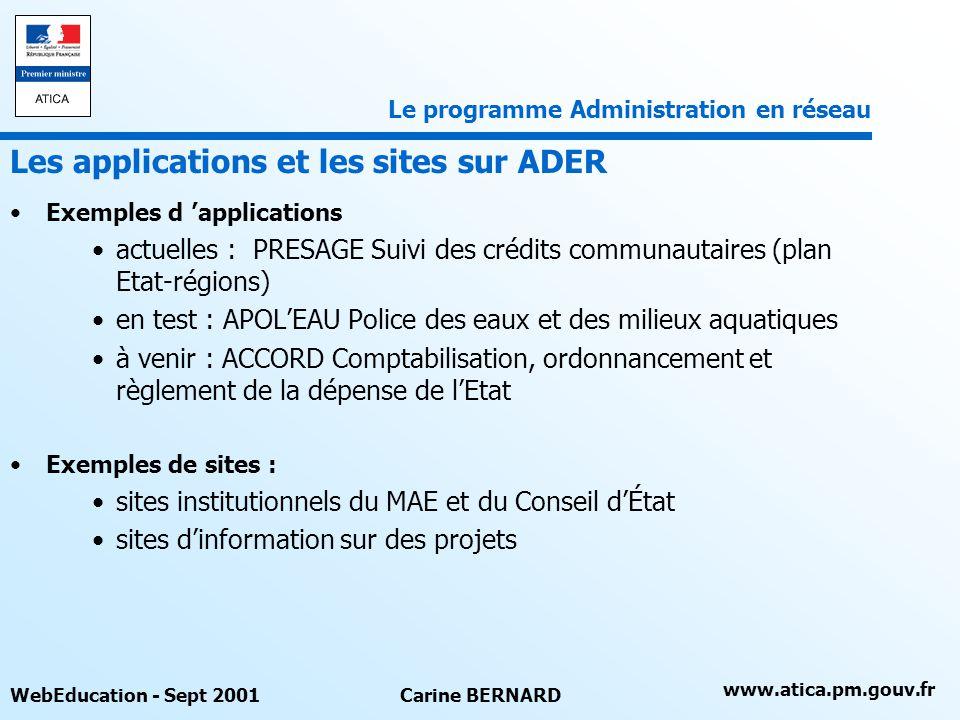 www.atica.pm.gouv.fr WebEducation - Sept 2001Carine BERNARD Exemples d applications actuelles : PRESAGE Suivi des crédits communautaires (plan Etat-ré