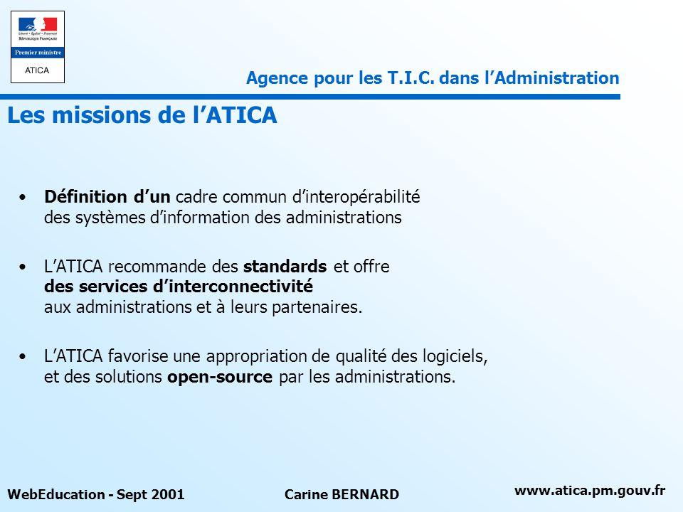 www.atica.pm.gouv.fr WebEducation - Sept 2001Carine BERNARD Définition dun cadre commun dinteropérabilité des systèmes dinformation des administration