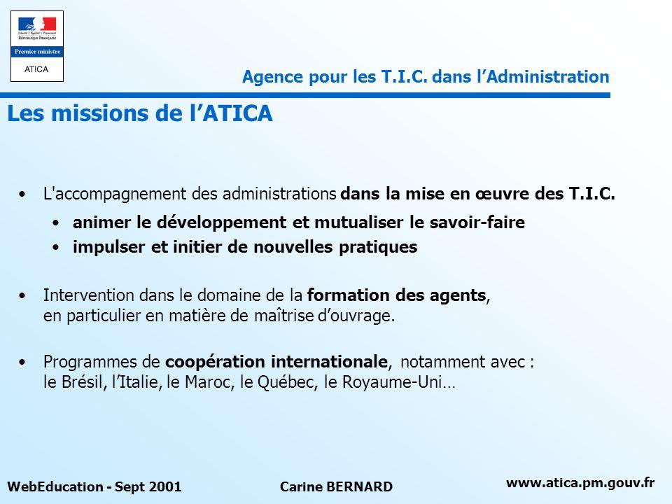 www.atica.pm.gouv.fr WebEducation - Sept 2001Carine BERNARD L'accompagnement des administrations dans la mise en œuvre des T.I.C. animer le développem