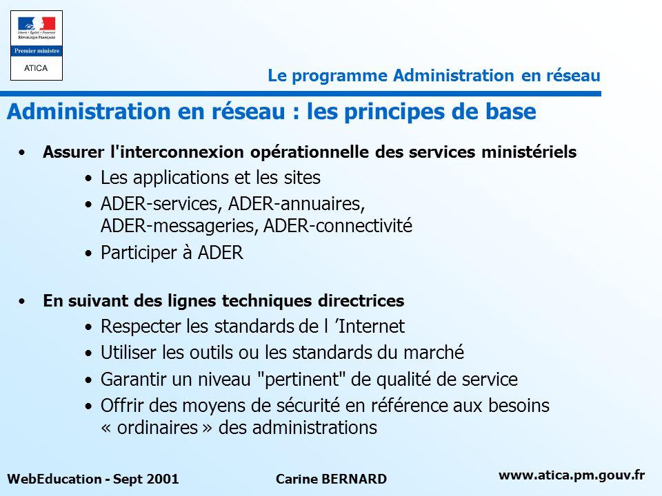 www.atica.pm.gouv.fr WebEducation - Sept 2001Carine BERNARD Assurer l'interconnexion opérationnelle des services ministériels Les applications et les