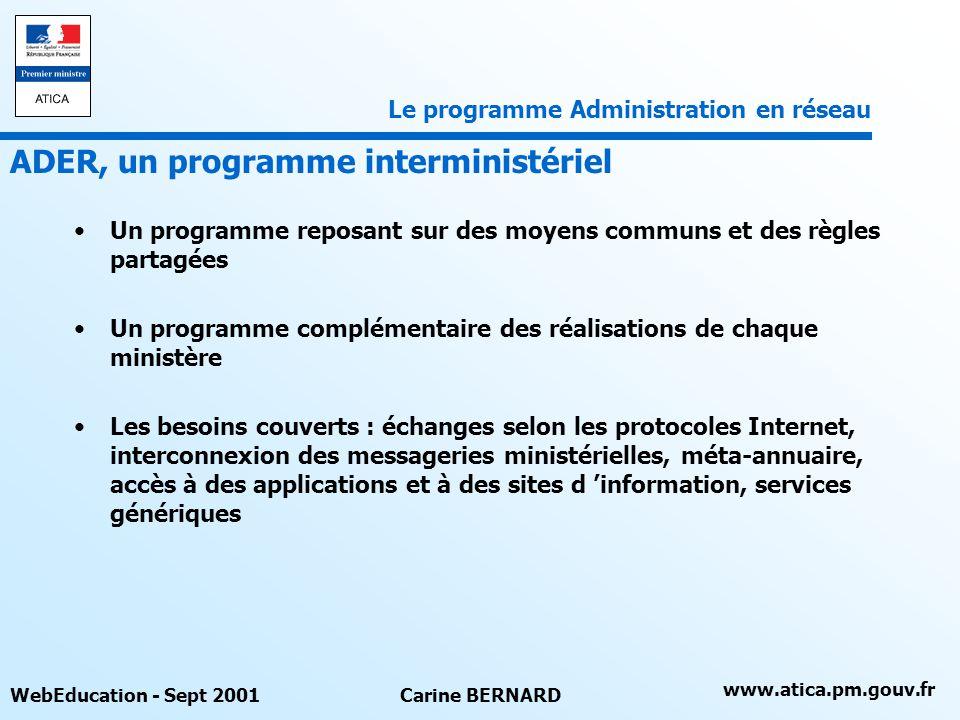 www.atica.pm.gouv.fr WebEducation - Sept 2001Carine BERNARD Un programme reposant sur des moyens communs et des règles partagées Un programme compléme