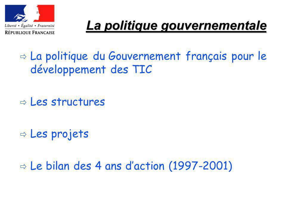 La politique gouvernementale La politique du Gouvernement français pour le développement des TIC Les structures Les projets Le bilan des 4 ans daction