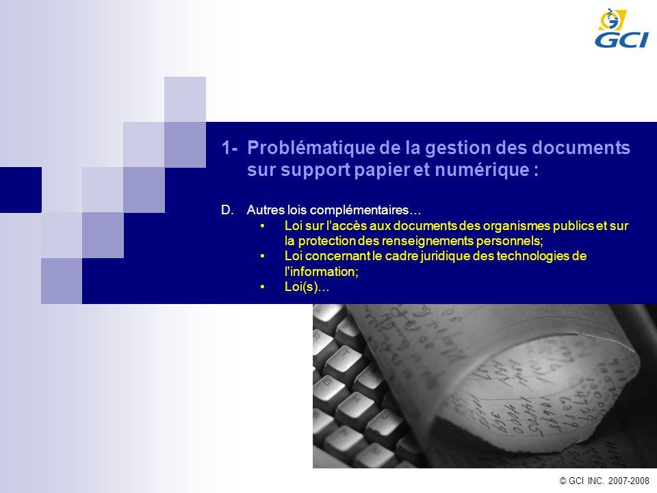 © GCI INC. 2007-2008 1-Problématique de la gestion des documents sur support papier et numérique : D.Autres lois complémentaires… Loi sur laccès aux d