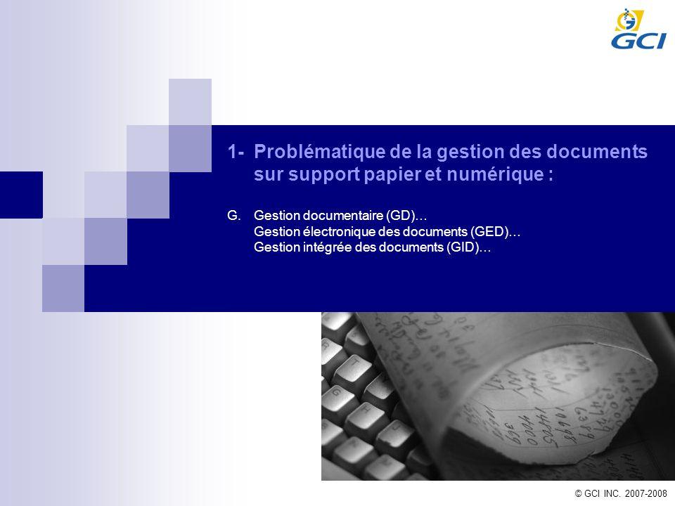 1-Problématique de la gestion des documents sur support papier et numérique : G.Gestion documentaire (GD)… Gestion électronique des documents (GED)… G