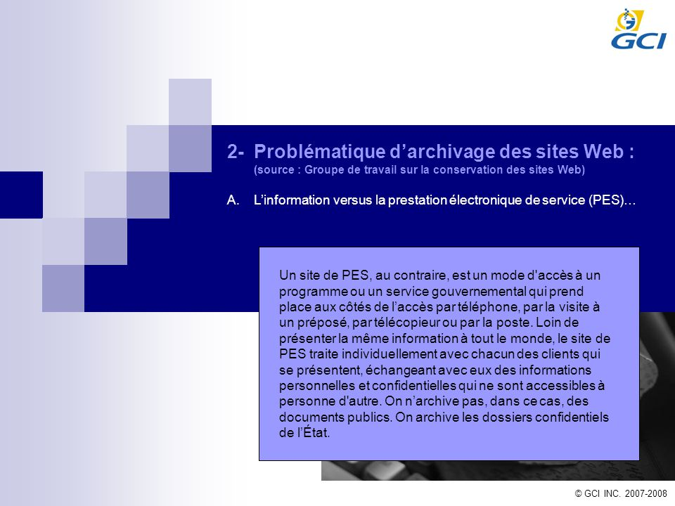 © GCI INC. 2007-2008 2-Problématique darchivage des sites Web : (source : Groupe de travail sur la conservation des sites Web) A.Linformation versus l