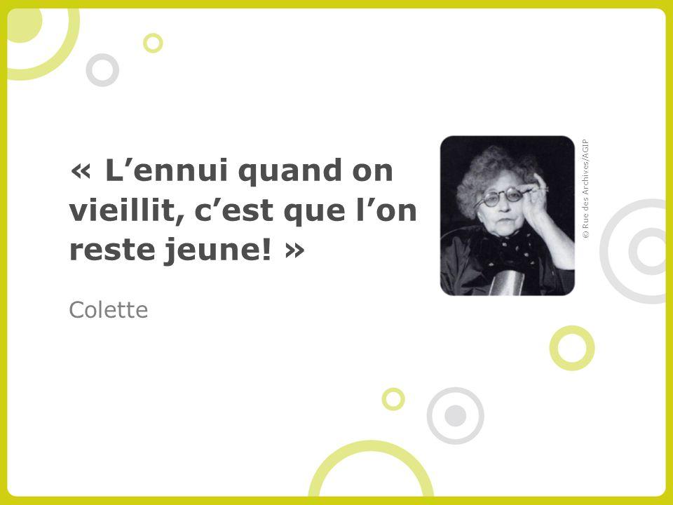 « Lennui quand on vieillit, cest que lon reste jeune! » Colette © Rue des Archives/AGIP