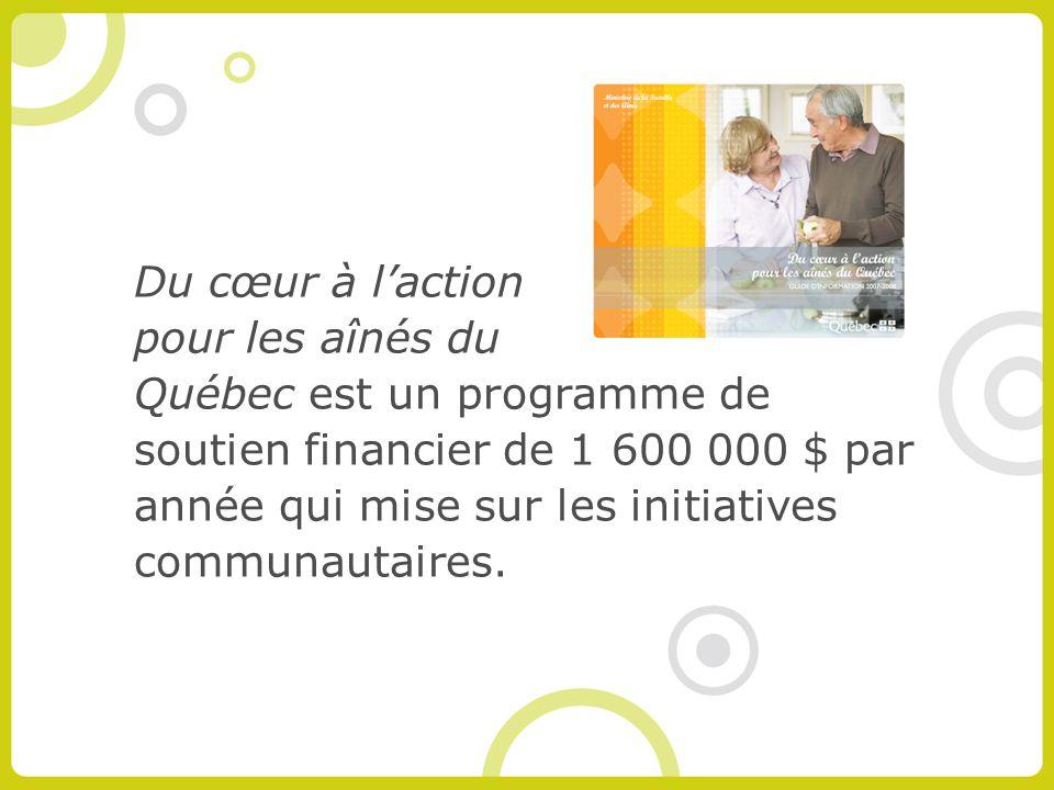 Du cœur à laction pour les aînés du Québec est un programme de soutien financier de 1 600 000 $ par année qui mise sur les initiatives communautaires.