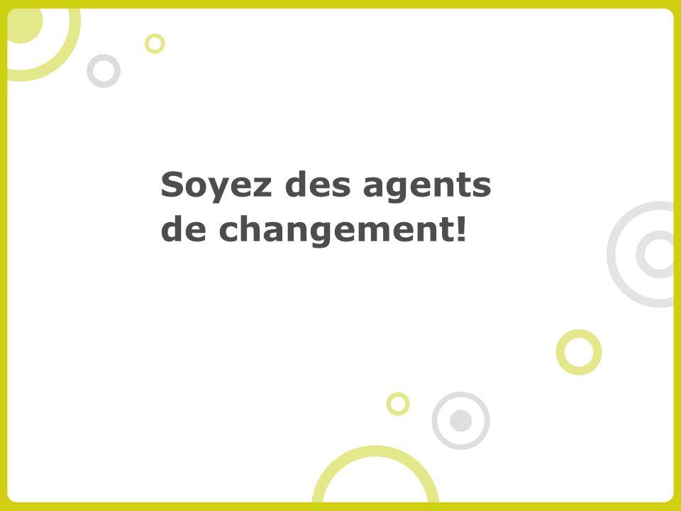 Soyez des agents de changement!