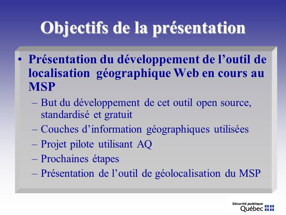 Pour information : http://geomsp.msp.gouv.qc.cahttp://geomsp.msp.gouv.qc.cahttp://geomsp.msp.gouv.qc.ca Contact :Contact : Direction de la Technologie de lInformation (DTI) 2525, boulevard Laurier, Tour du Saint-Laurent, 10e étage, Québec (QC) G1V 2L2 –Luc Lessard, (418) 644-6471, l.lessard@msp.gouv.qc.ca l.lessard@msp.gouv.qc.ca –Simon Mercier, (418) 646-5687, simon.mercier@msp.gouv.qc.ca simon.mercier@msp.gouv.qc.ca –Nicolas Gignac, (418) 646-6135, nicolas.gignac@msp.gouv.qc.ca nicolas.gignac@msp.gouv.qc.ca