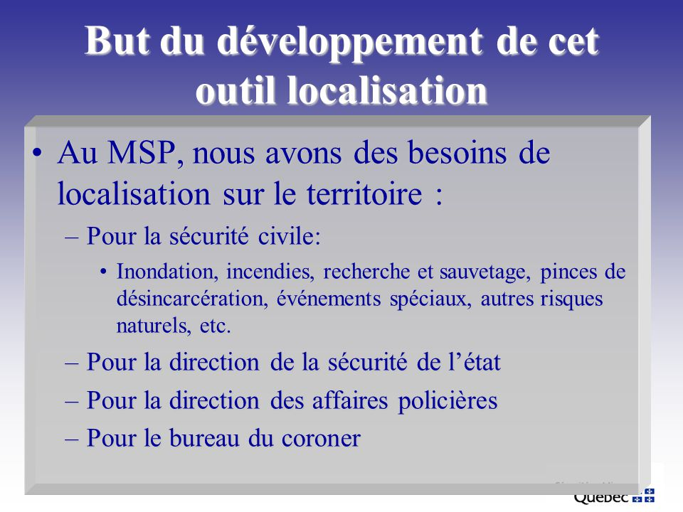 But du développement de cet outil localisation Au MSP, nous avons des besoins de localisation sur le territoire :Au MSP, nous avons des besoins de loc