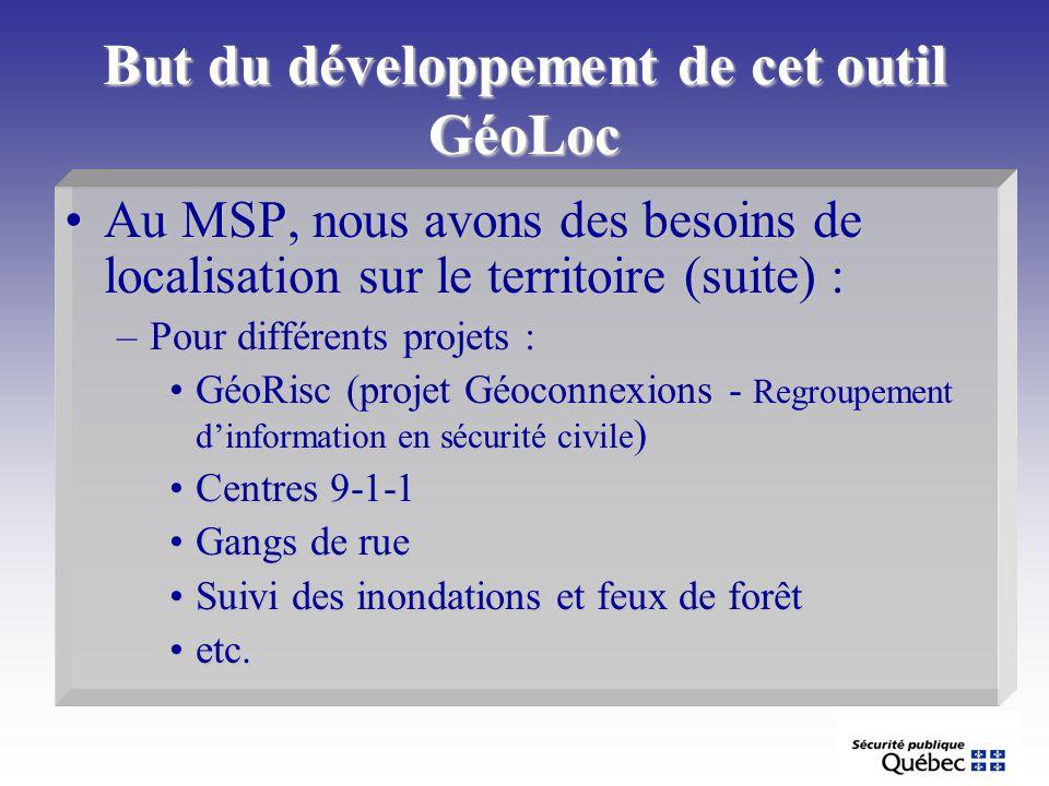 But du développement de cet outil GéoLoc Au MSP, nous avons des besoins de localisation sur le territoire (suite) :Au MSP, nous avons des besoins de l