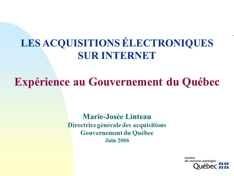 Marie-Josée Linteau Directrice générale des acquisitions Gouvernement du Québec Juin 2006 LES ACQUISITIONS ÉLECTRONIQUES SUR INTERNET Expérience au Go