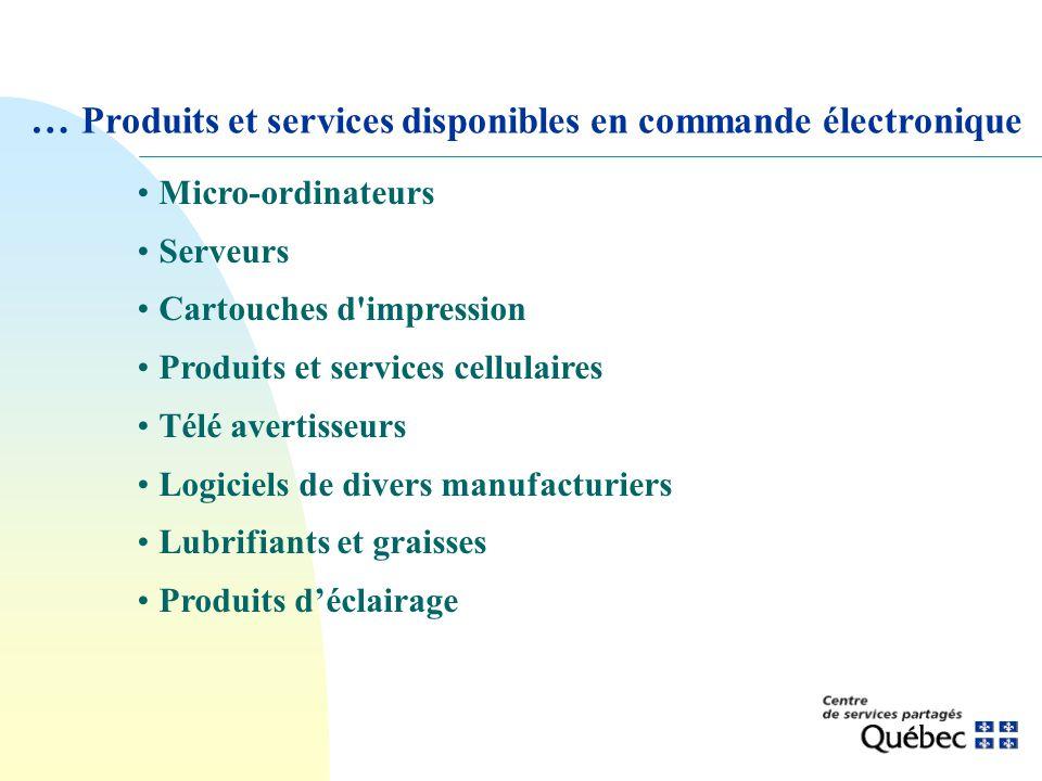 … Produits et services disponibles en commande électronique Micro-ordinateurs Serveurs Cartouches d'impression Produits et services cellulaires Télé a