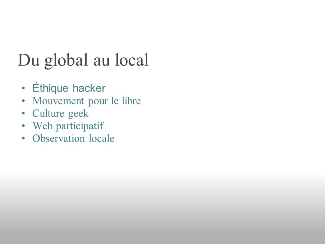 Du global au local Éthique hacker Mouvement pour le libre Culture geek Web participatif Observation locale