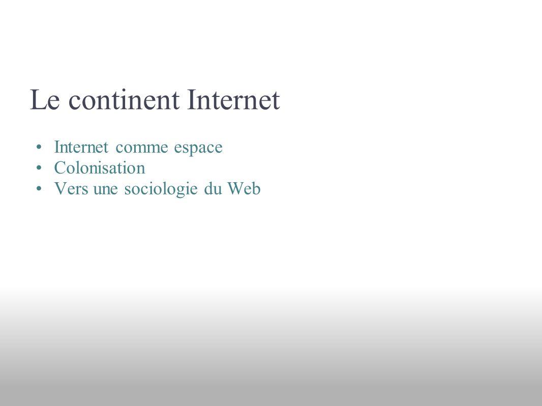 Le continent Internet Internet comme espace Colonisation Vers une sociologie du Web