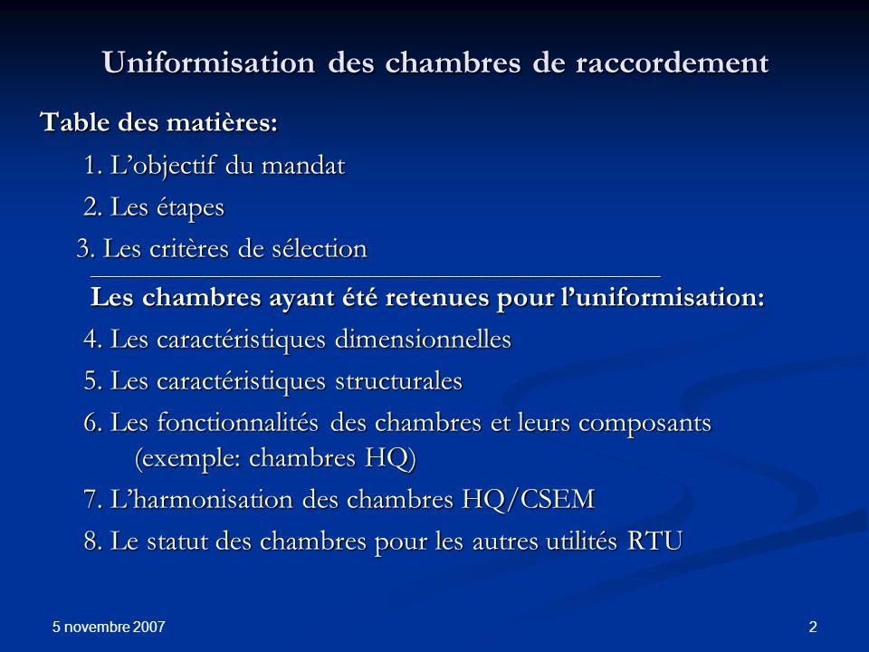 5 novembre 2007 2 Uniformisation des chambres de raccordement Table des matières: 1. Lobjectif du mandat 2. Les étapes 3. Les critères de sélection __