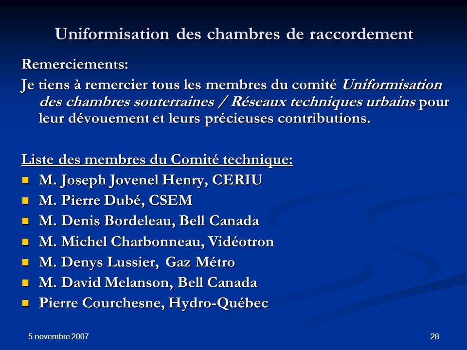 5 novembre 2007 28 Uniformisation des chambres de raccordement Remerciements: Je tiens à remercier tous les membres du comité Uniformisation des chamb