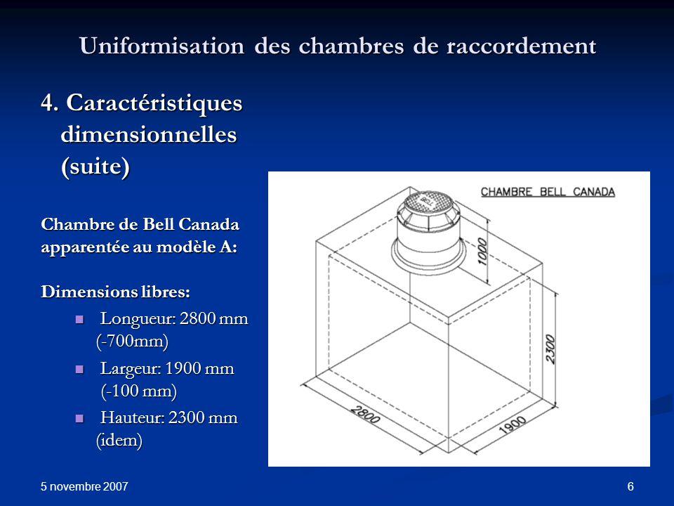 5 novembre 2007 6 Uniformisation des chambres de raccordement 4. Caractéristiques dimensionnelles (suite) Chambre de Bell Canada apparentée au modèle