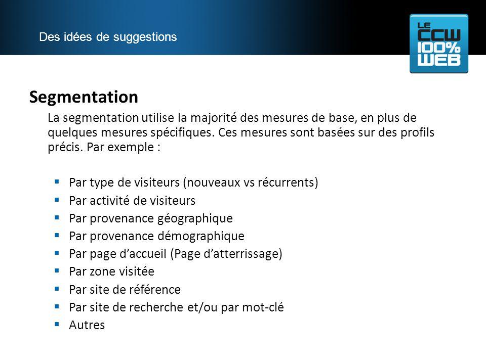 Segmentation La segmentation utilise la majorité des mesures de base, en plus de quelques mesures spécifiques.