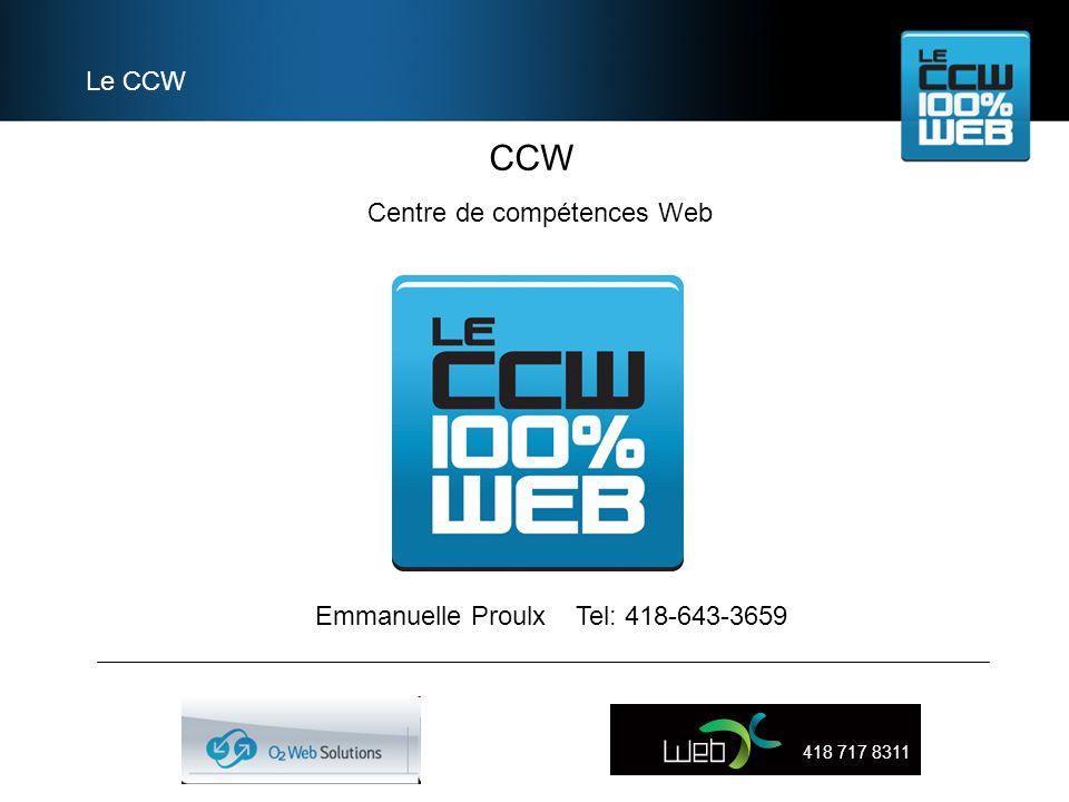 CCW Le CCW Centre de compétences Web 418 717 8311 Emmanuelle Proulx Tel: 418-643-3659