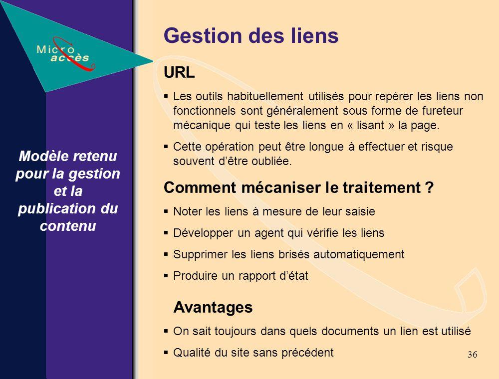36 Modèle retenu pour la gestion et la publication du contenu Gestion des liens URL Les outils habituellement utilisés pour repérer les liens non fonctionnels sont généralement sous forme de fureteur mécanique qui teste les liens en « lisant » la page.