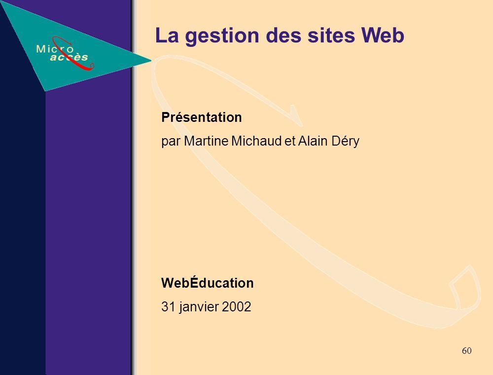 60 Présentation par Martine Michaud et Alain Déry WebÉducation 31 janvier 2002 La gestion des sites Web