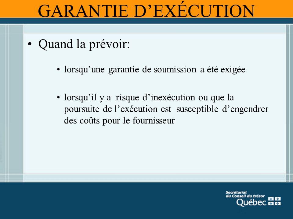 GARANTIE DEXÉCUTION Quand la prévoir: lorsquune garantie de soumission a été exigée lorsquil y a risque dinexécution ou que la poursuite de lexécution