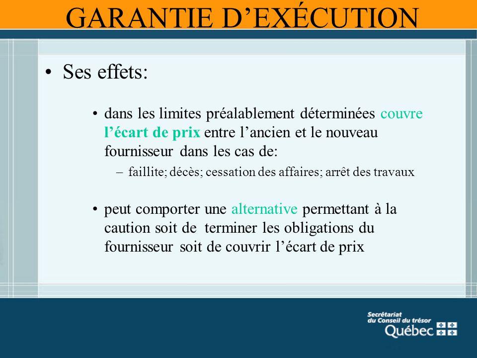 GARANTIE DEXÉCUTION Ses effets: dans les limites préalablement déterminées couvre lécart de prix entre lancien et le nouveau fournisseur dans les cas